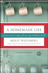 A Homemade Life: Stories and Recipes from My Kitchen Table - eBook