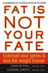 Fat Is Not Your Fate: Outsmart Your Genes and Lose the Weight Forever - eBook
