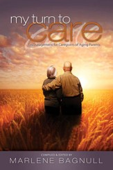 My Turn to Care: Encouragement for Caregivers of Aging Parents