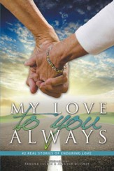 My Love to You Always: 42 real stories of enduring love