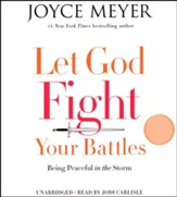 Let God Fight Your Battles: Being Peaceful In The Storm, Unabridged CD