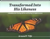 Transformed Into His Likeness: A Handbook for Putting Off Sin and Putting on Righteousness