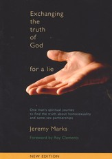 Exchanging the Truth of God for a Lie: One Man's Spiritual Journey to Find the Truth About Homosexuality and Same-Sex Partnerships