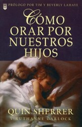 Cómo Orar por Nuestros Hijos   (How to Pray for Our Children)