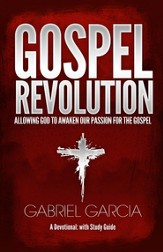 Gospel Revolution: Allowing God to Awake Our Passion for the Gospel