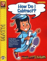 First Steps in Math: How do I subtract? Grades K-3