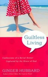 Guiltless Living: Confessions of a Serial Sinner,  Captured by the Grace of God