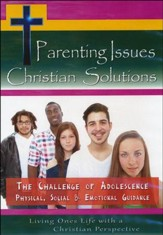 Parenting Issues Christian Solutions: The Challenge Of Adolescence, Physical, Social & Emotional Guidance DVD