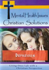 Mental Health Issues Christian Solutions: Depression DVD