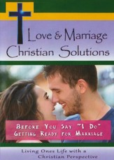 Love & Marriage Christian Solutions: Before You Say I Do Getting Ready For Marriage DVD