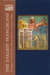 The Earliest Franciscans: The Legacy of Giles of Assisi, Roger of Provence, and James of Milan