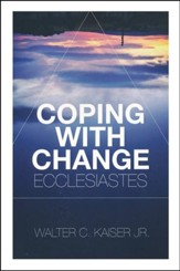 Coping With Change: Ecclesiastes