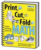 Print Cut & Fold: Creative Technology Projects for Math (Grades 3-8)