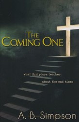 Coming One: What Scripture Teaches About the End Times