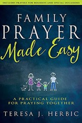Family Prayer Made Easy: A Practical Guide for Praying Together