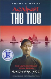 Against the Tide: The Unforgettable Story Behind Watchman Nee