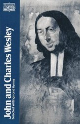 John & Charles Wesley: Selected Prayers, Hymns, Journal Notes, Sermons, Letters and Treatises (Classics of Western Spirituality)