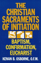 The Christian Sacraments of Initiation, Baptism Confirmation, Eucharist