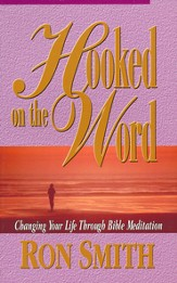 Hooked on the Word: Changing Your Life Through Bible Meditation