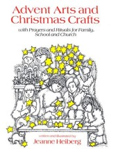 Advent Arts & Christmas Crafts: Prayers & Rituals for Family, School & Church