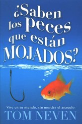 Saben los Peces que estan Mojados? (Do Fish Know They're Wet?)