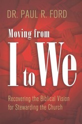 Moving from I to We: Recovering the Biblical Vision for Stewarding the Church
