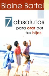 7 Absolutos para Orar por tus Hijos  (7 Absolutes to Pray Over Your Kids)