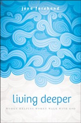 Living Deeper: Women Helping Women Walk with God