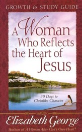 A Woman Who Reflects the Heart of Jesus, Growth & Study Guide
