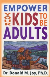 Empower Your Kids To Be Adults: A Guide for Parents, Ministers, and Other Mentors