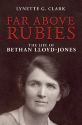 Far Above Rubies: The Life of Bethan Lloyd-Jones