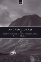 Andrew Murray: Christ's Anointed Minister to South Africa