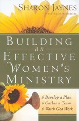 Building an Effective Women's Ministry: Develop a Plan - Gather a Team - Watch God Work