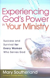 Experiencing God's Power in Your Ministry: Success and Survival for Every Woman Who Serves God