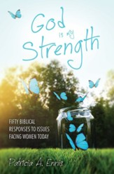God Is My Strength: Biblical Responses to Issues Facing Twenty-First Century Women