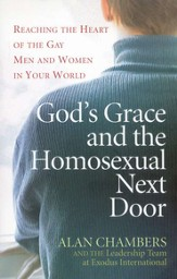 God's Grace and the Homosexual Next Door: Reaching The Heart of Gay Men and Women in your World
