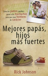 Mejores Papás, Hijos Más Fuertes  (Better Dads, Stronger Sons)