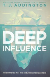 Deep Influence: Unseen Practices That Will Revolutionize Your Leadership