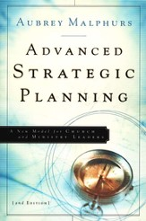 Advanced Strategic Planning: A New Model for Church and Ministry Leaders, 2nd edition