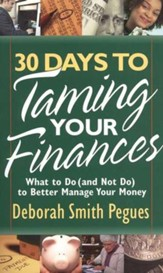 30 Days to Taming Your Finances: What To Do (and Not Do) to Make Your Money Go Further