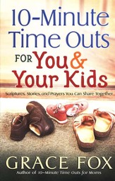 10-Minute Time Outs for You & Your Kids: Stories, Scripture, and Prayers You Can Share Together