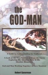 The God-Man: A Guide To Understanding the Godhead