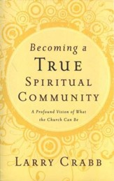 Becoming a True Spiritual Community: A Profound Vision of What the Church Can Be