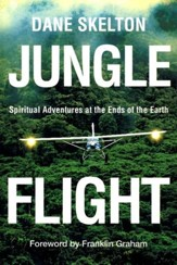 Jungle Flight: Spiritual Adventures at the Ends of the Earth