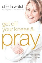 Get Off Your Knees and Pray: A Woman's Guide to   Life-Changing Prayer - Slightly Imperfect