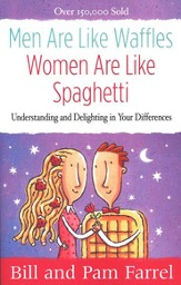 Men Are Like Waffles, Women Are Like Spaghetti Understanding and Delighting in Your Differences
