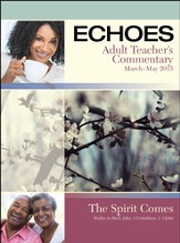 Echoes Adult Comprehensive Bible Study Teacher's Commentary, Spring 2015