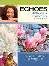 Echoes Adult Comprehensive Bible Study Teacher's Commentary, Spring 2014