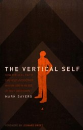 The Vertical Self: How Biblical Faith Can Help Us Discover Who We Are in an Age of Self Obsession