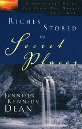 Riches Stored in Secret Places: A Devotional Guide for Those Who Hunger After the Deep Things of God